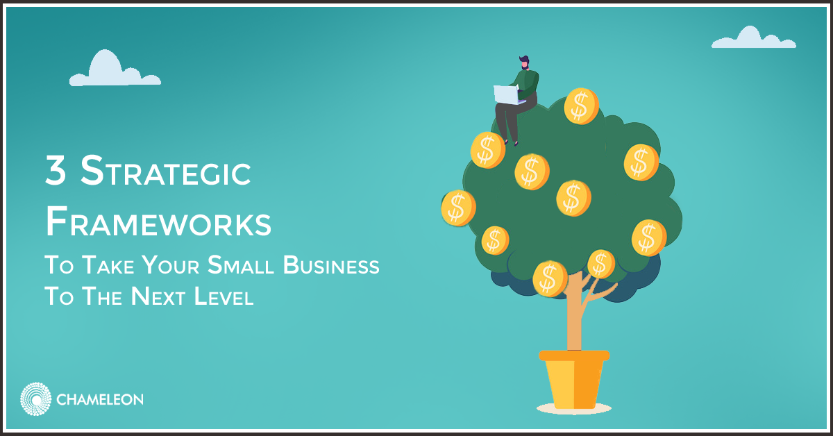 3 Strategic Frameworks to Take Your Small Business to the Next Level