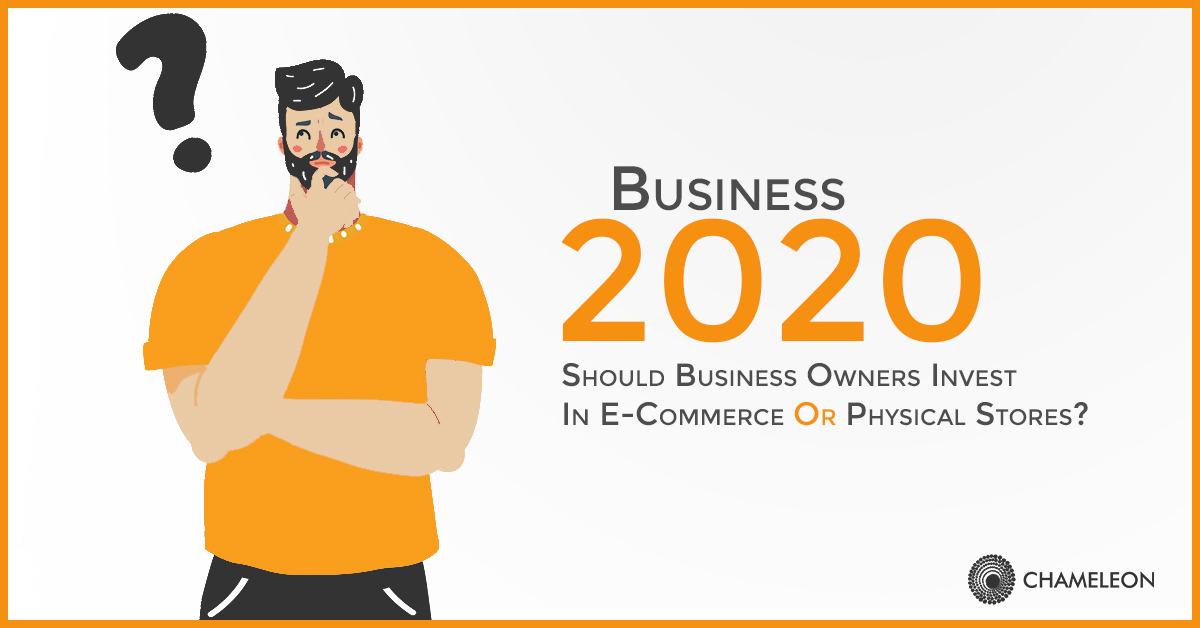 Business 2020: Should Business Owners invest in E-Commerce or Physical Stores?