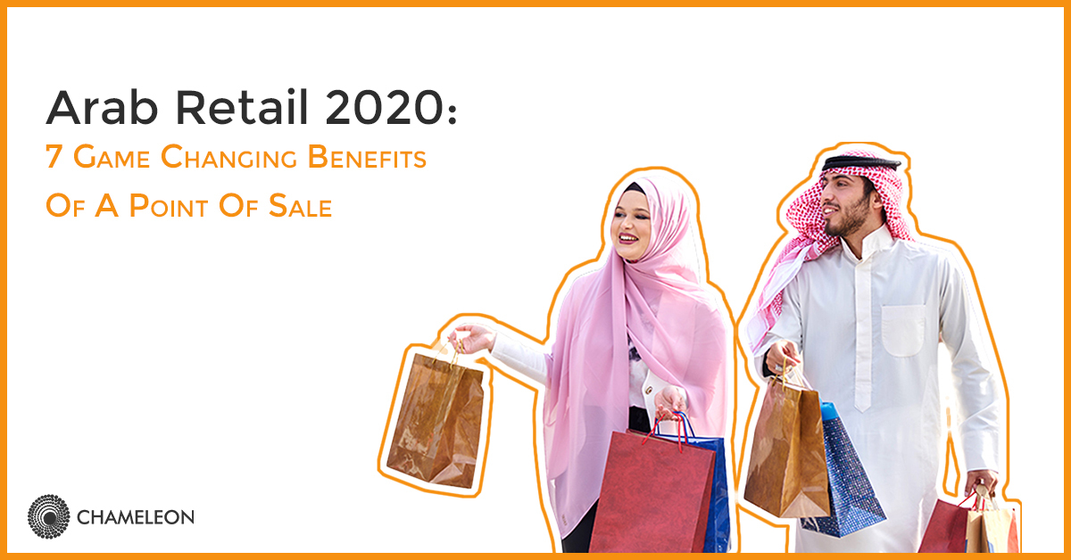 Arab Retail 2020: 7 Game Changing Benefits of a Point of Sale